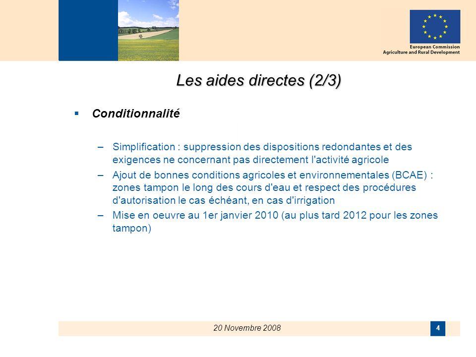 20 Novembre 2008 4 Les aides directes (2/3) Conditionnalité –Simplification : suppression des dispositions redondantes et des exigences ne concernant