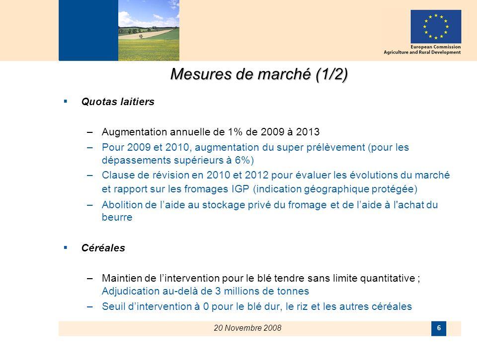 20 Novembre 2008 6 Mesures de marché (1/2) Quotas laitiers –Augmentation annuelle de 1% de 2009 à 2013 –Pour 2009 et 2010, augmentation du super prélè