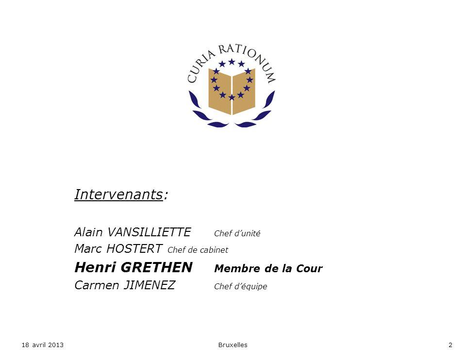 Intervenants: Alain VANSILLIETTE Chef dunité Marc HOSTERT Chef de cabinet Henri GRETHEN Membre de la Cour Carmen JIMENEZ Chef déquipe 18 avril 2013Bru