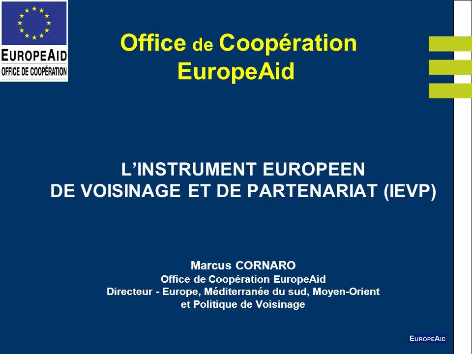 Office de Coopération EuropeAid LINSTRUMENT EUROPEEN DE VOISINAGE ET DE PARTENARIAT (IEVP) Marcus CORNARO Office de Coopération EuropeAid Directeur -
