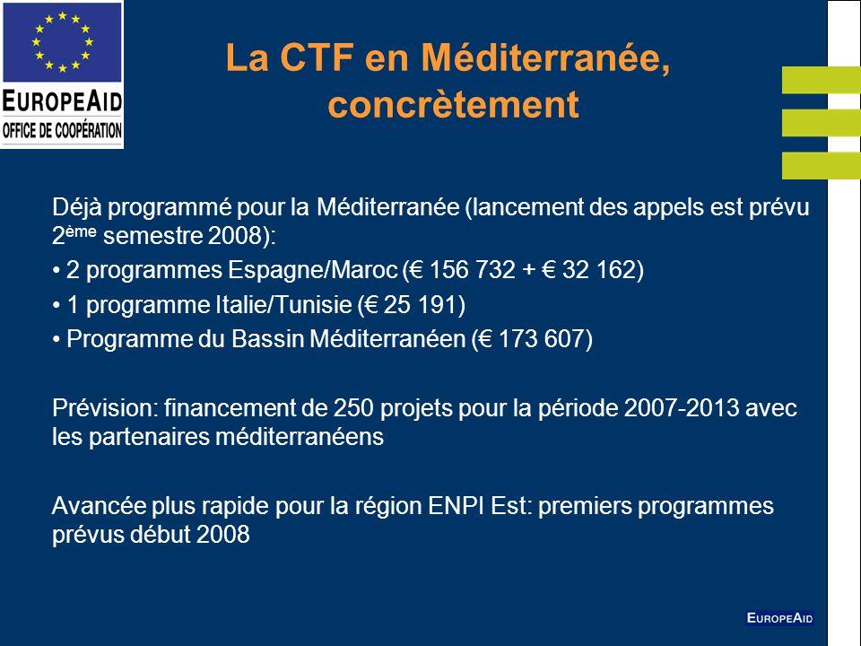 La CTF en Méditerranée, concrètement Déjà programmé pour la Méditerranée (lancement des appels est prévu 2 ème semestre 2008): 2 programmes Espagne/Ma