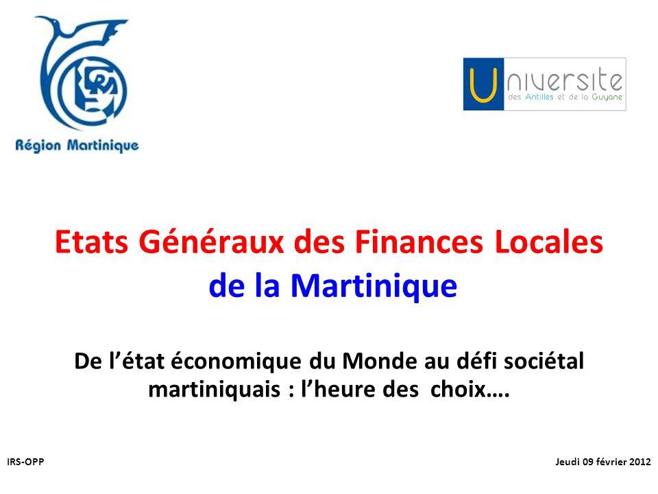 Etats Généraux des Finances Locales de la Martinique De létat économique du Monde au défi sociétal martiniquais : lheure des choix….