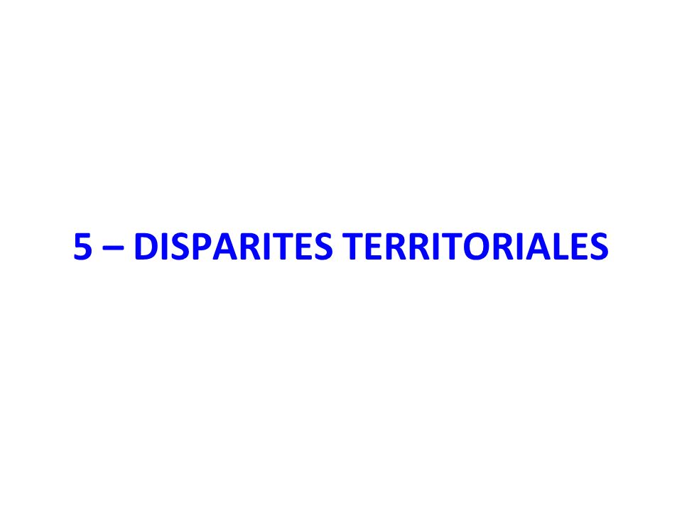 5 – DISPARITES TERRITORIALES