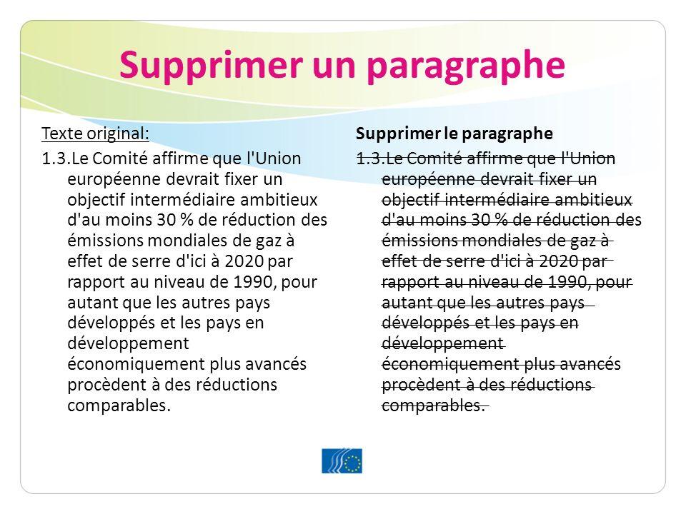 Supprimer un paragraphe Texte original: 1.3.Le Comité affirme que l Union européenne devrait fixer un objectif intermédiaire ambitieux d au moins 30 % de réduction des émissions mondiales de gaz à effet de serre d ici à 2020 par rapport au niveau de 1990, pour autant que les autres pays développés et les pays en développement économiquement plus avancés procèdent à des réductions comparables.