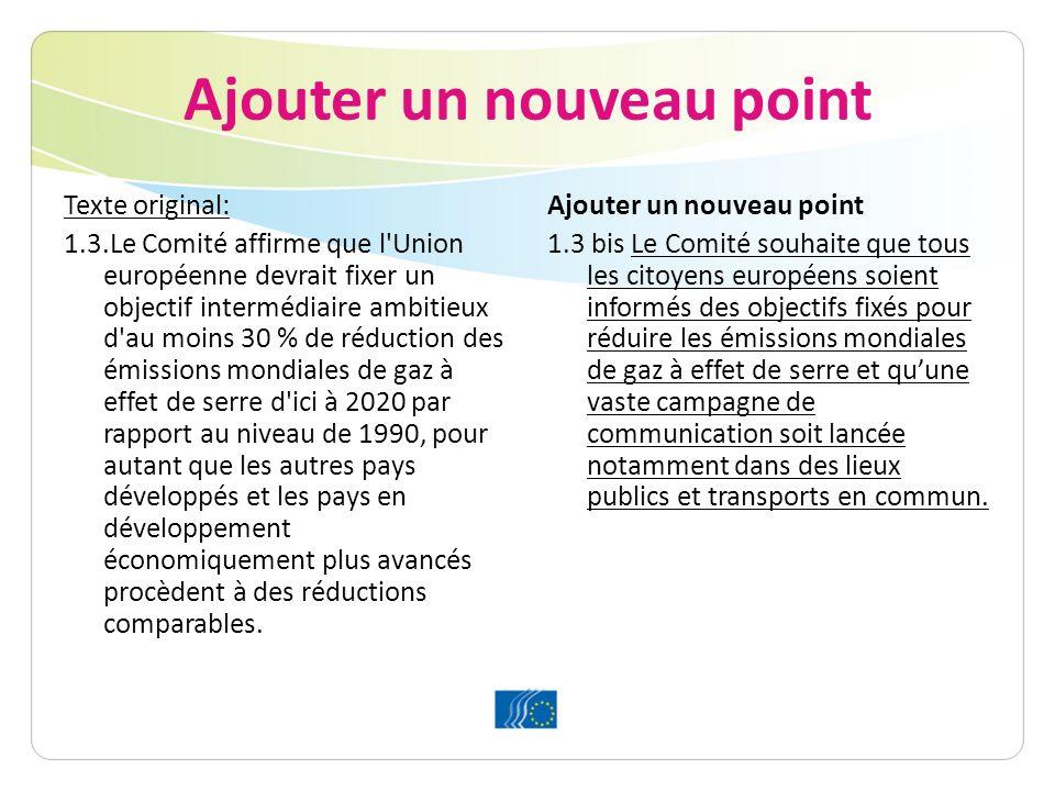 Ajouter un nouveau point Texte original: 1.3.Le Comité affirme que l Union européenne devrait fixer un objectif intermédiaire ambitieux d au moins 30 % de réduction des émissions mondiales de gaz à effet de serre d ici à 2020 par rapport au niveau de 1990, pour autant que les autres pays développés et les pays en développement économiquement plus avancés procèdent à des réductions comparables.