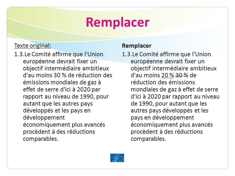 Effacer et remplacer partout dans le texte Texte original: 1.3.Le Comité affirme que l Union européenne devrait fixer un objectif intermédiaire ambitieux d au moins 30 % de réduction des émissions mondiales de gaz à effet de serre d ici à 2020 par rapport au niveau de 1990, pour autant que les autres pays développés et les pays en développement économiquement plus avancés procèdent à des réductions comparables.