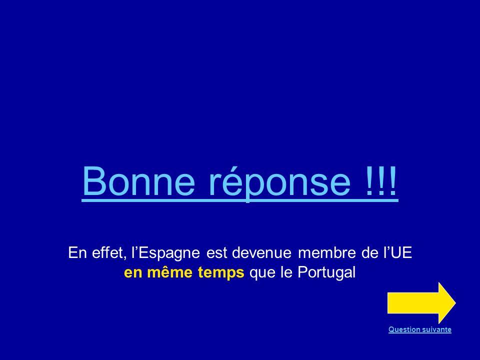 Question n°17 VRAI ou FAUX ? LEspagne est devenue membre de lUE en même temps que le Portugal VRAI FAUX