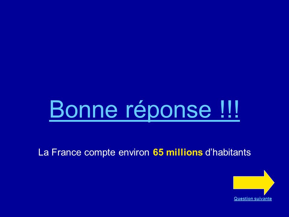 Question n°4 Combien dhabitants la France compte-t-elle environ? 70 millions 65 millions 60 millions