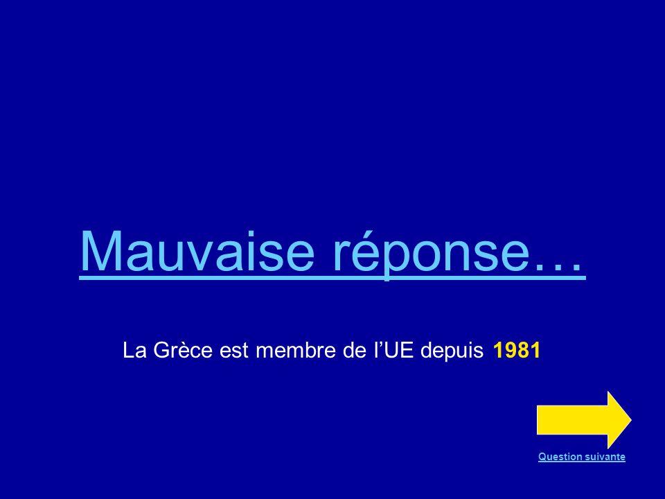 Bonne réponse !!! La Grèce est membre de lUE depuis 1981 Question suivante