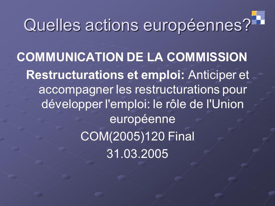 Quelles actions européennes? COMMUNICATION DE LA COMMISSION Restructurations et emploi: Anticiper et accompagner les restructurations pour développer