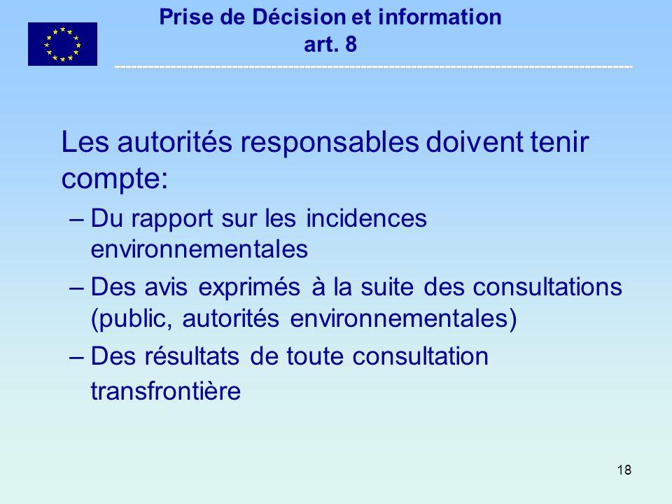 18 Prise de Décision et information art. 8 Les autorités responsables doivent tenir compte: –Du rapport sur les incidences environnementales –Des avis