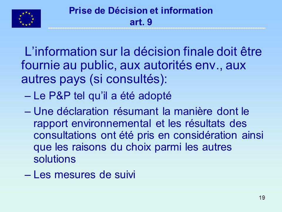 19 Prise de Décision et information art. 9 Linformation sur la décision finale doit être fournie au public, aux autorités env., aux autres pays (si co