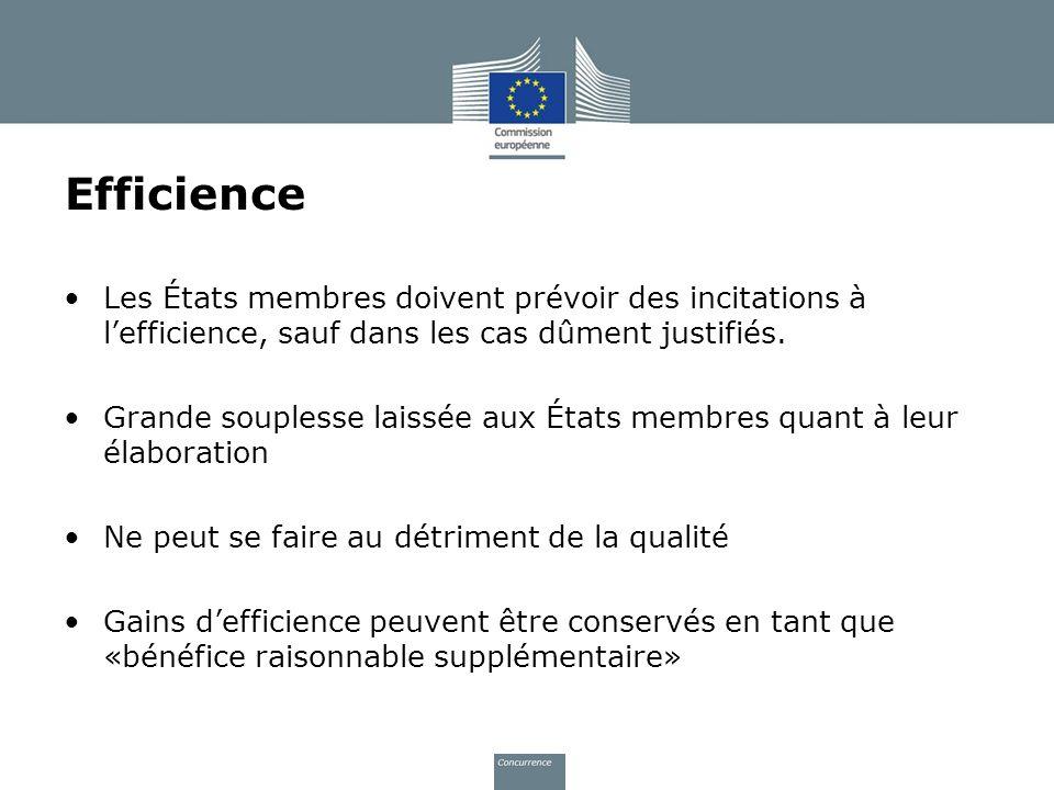 Efficience Les États membres doivent prévoir des incitations à lefficience, sauf dans les cas dûment justifiés. Grande souplesse laissée aux États mem