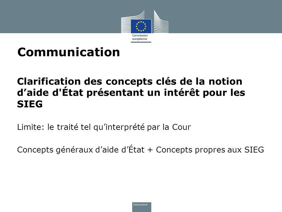 Communication Clarification des concepts clés de la notion daide d'État présentant un intérêt pour les SIEG Limite: le traité tel quinterprété par la