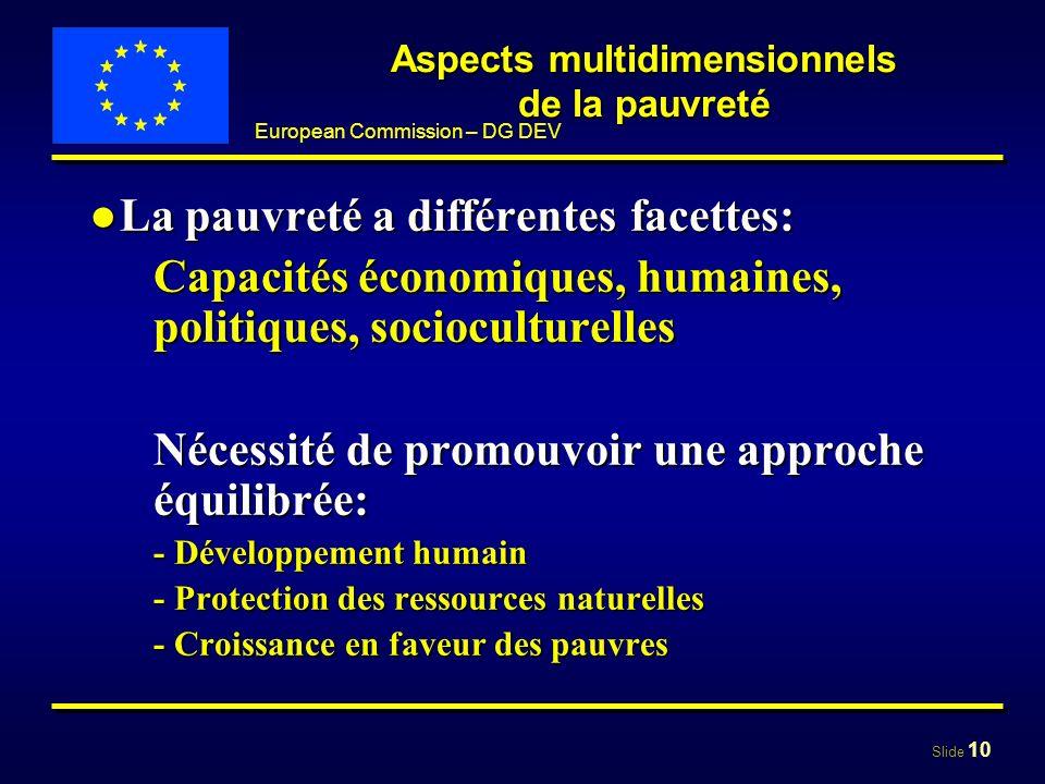 Slide 10 European Commission – DG DEV La pauvreté a différentes facettes:La pauvreté a différentes facettes: Capacités économiques, humaines, politiqu