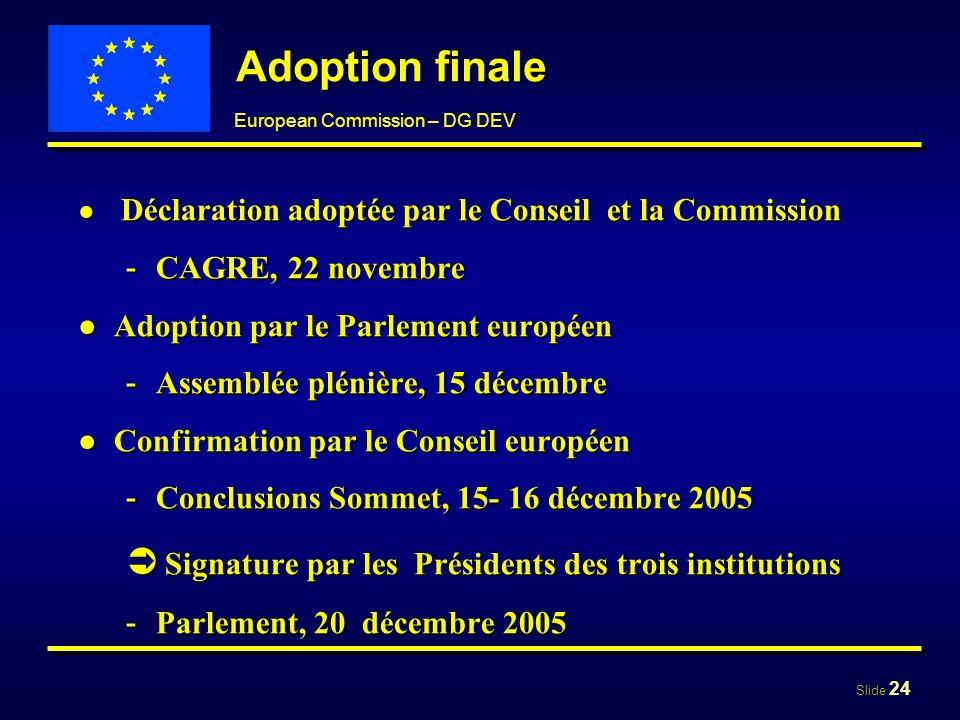 Slide 24 European Commission – DG DEV Adoption finale Déclaration adoptée par le Conseil et la Commission Déclaration adoptée par le Conseil et la Com
