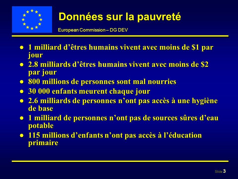 Slide 4 European Commission – DG DEV Objectifs du Millénaire pour le développement 1.É liminer l extrême pauvret é et la faim 2.