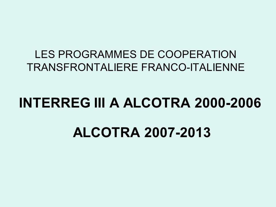 2007-2013 ALCOTRA ( Alpes Latines Coopération Transfrontalière ) 4 objectifs stratégiques Encourager la compétitivité et le développement durable des systèmes productifs transfrontaliers ; Développer des stratégies communes pour préserver et gérer la biodiversité, les ressources naturelles, le paysage de lespace transfrontalier et pour gérer les risques naturels et technologiques ; Encourager lattractivité de la zone en améliorant les services et en renforçant lidentité des communautés transfrontalières ; Accompagner le développement dune véritable coopération entre les différentes zones et partenaires du programme.