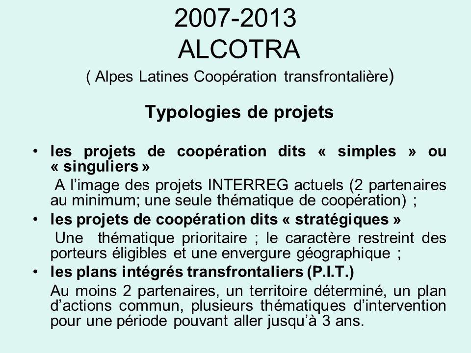 2007-2013 ALCOTRA ( Alpes Latines Coopération transfrontalière ) Typologies de projets les projets de coopération dits « simples » ou « singuliers » A