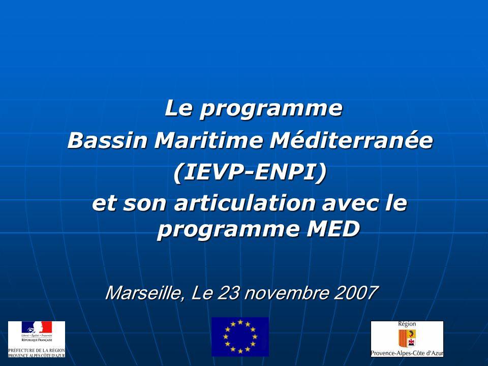 Marseille, Le 23 novembre 2007 Le programme Le programme Bassin Maritime Méditerranée (IEVP-ENPI) et son articulation avec le programme MED