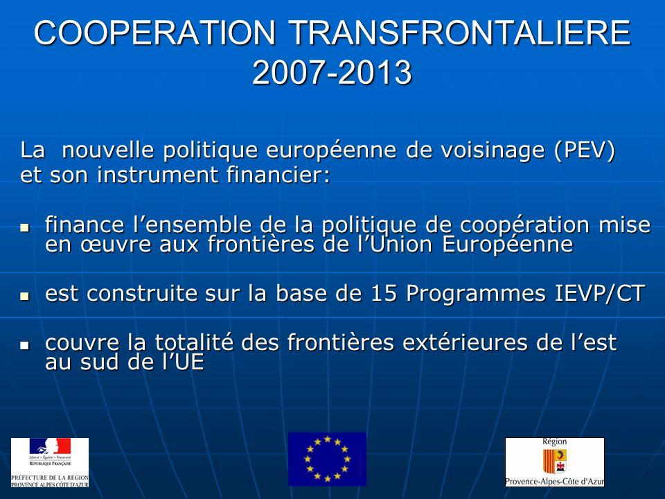 COOPERATION TRANSFRONTALIERE 2007-2013 La nouvelle politique européenne de voisinage (PEV) et son instrument financier: finance lensemble de la politi