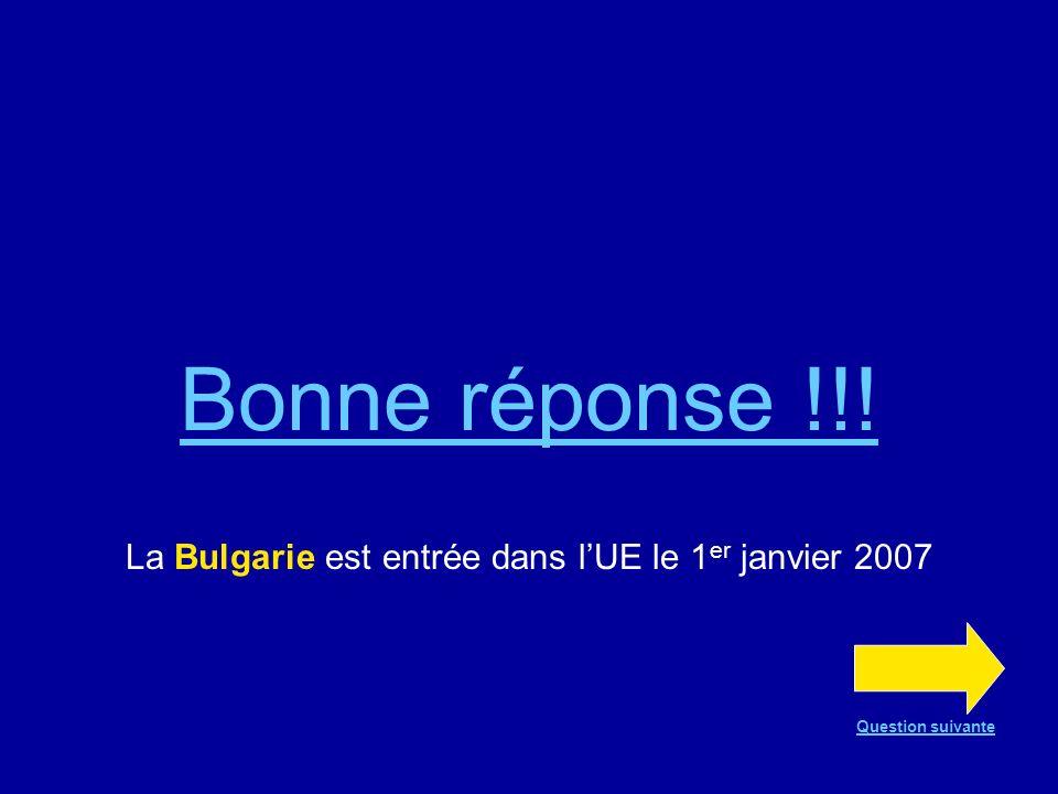 Question n°6 Un de ces trois pays est entré dans lUE le 1 er janvier 2007 La Slovénie La Croatie La Bulgarie