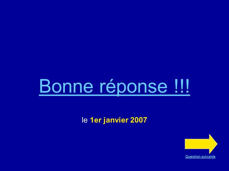 Question n°11 La Roumanie est entrée dans lUE Le 1 er janvier 2006 Le 1 er janvier 2007 Le 1 er mai 2006