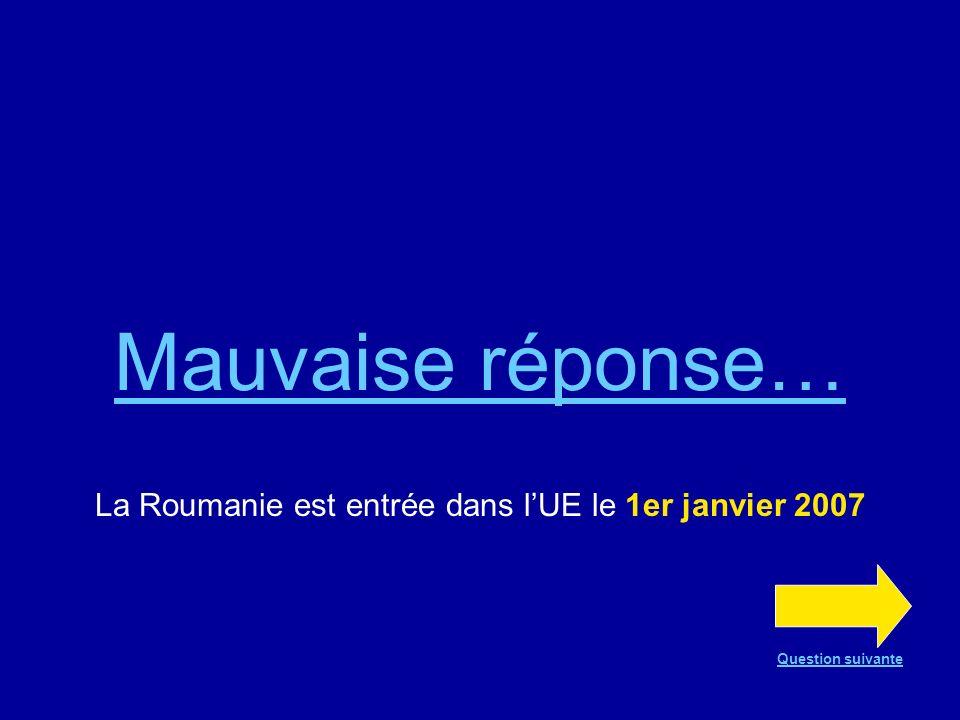 Bonne réponse !!! le 1er janvier 2007 Question suivante
