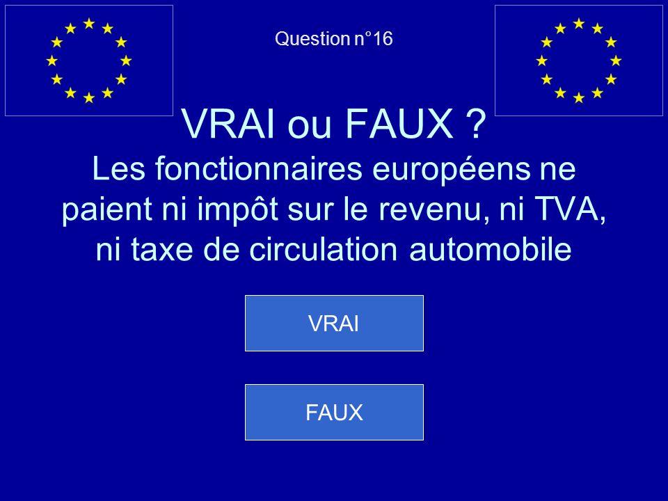 Mauvaise réponse… Cest FAUX, lEspagne et le Portugal sont entrés dans lUE en 1986 et la Grèce en 1981 Question suivante