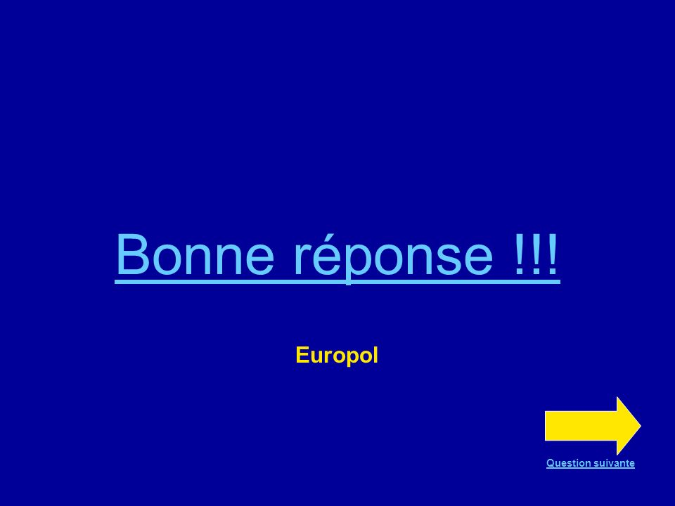 Question n°2 En 1992, lUE organise sa coopération policière qui porte le nom de… Interpol Europol Mondopol
