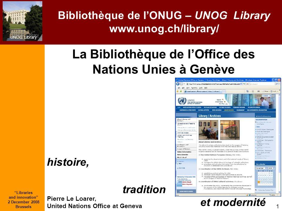 UNOG Library Libraries and innovation 2 December 2008 Brussels 1 La Bibliothèque de lOffice des Nations Unies à Genève et modernité histoire, traditio