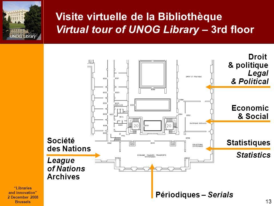 UNOG Library Libraries and innovation 2 December 2008 Brussels 13 Droit & politique Legal & Political Economic & Social Statistiques Statistics Sociét
