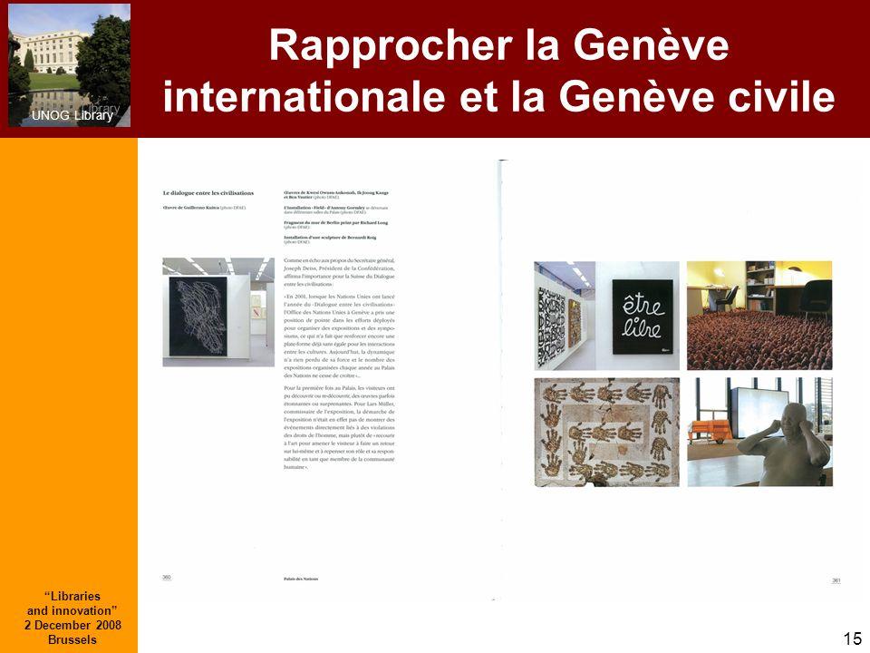 UNOG Library Libraries and innovation 2 December 2008 Brussels 15 Rapprocher la Genève internationale et la Genève civile