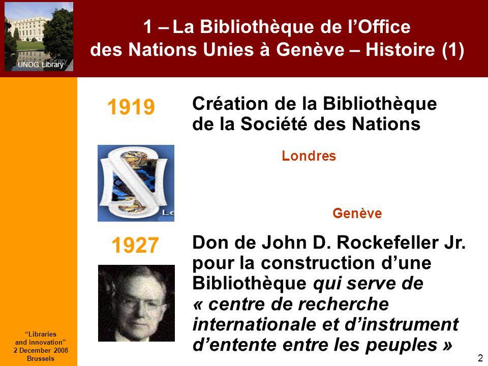 UNOG Library Libraries and innovation 2 December 2008 Brussels 2 1 – La Bibliothèque de lOffice des Nations Unies à Genève – Histoire (1) Don de John D.