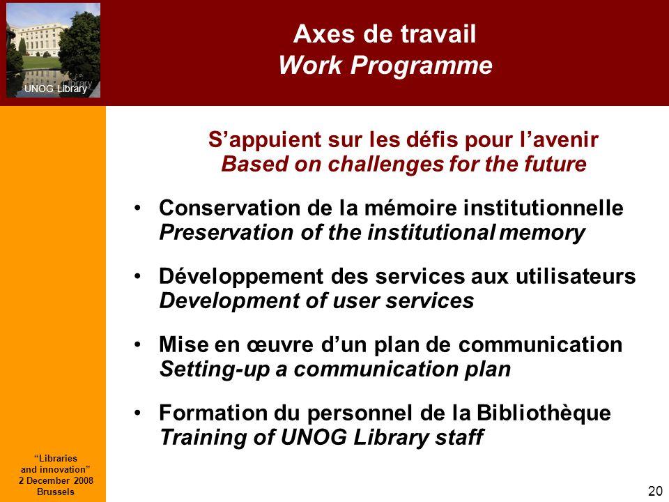 UNOG Library Libraries and innovation 2 December 2008 Brussels 20 Axes de travail Work Programme Sappuient sur les défis pour lavenir Based on challen