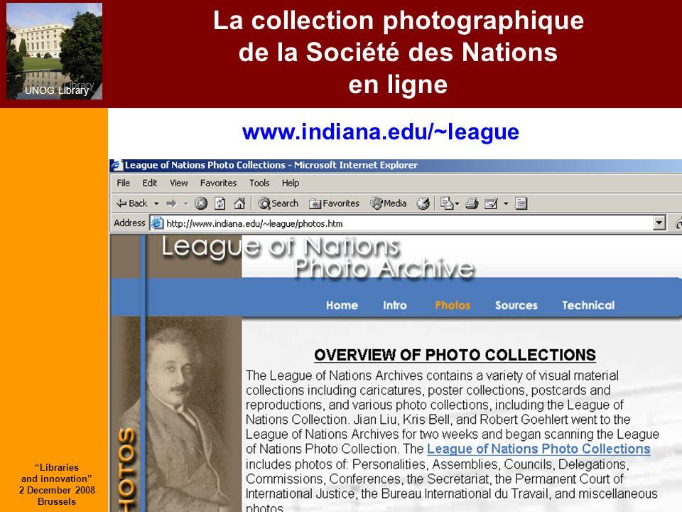UNOG Library Libraries and innovation 2 December 2008 Brussels 25 La collection photographique de la Société des Nations en ligne www.indiana.edu/~league