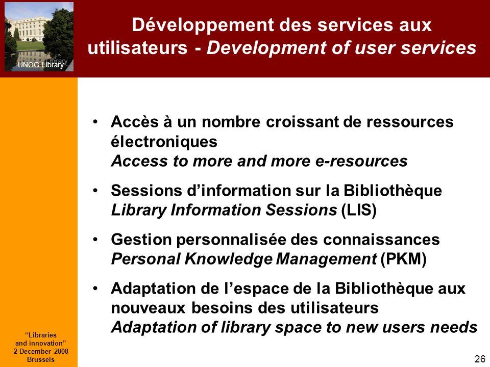 UNOG Library Libraries and innovation 2 December 2008 Brussels 26 Développement des services aux utilisateurs - Development of user services Accès à u