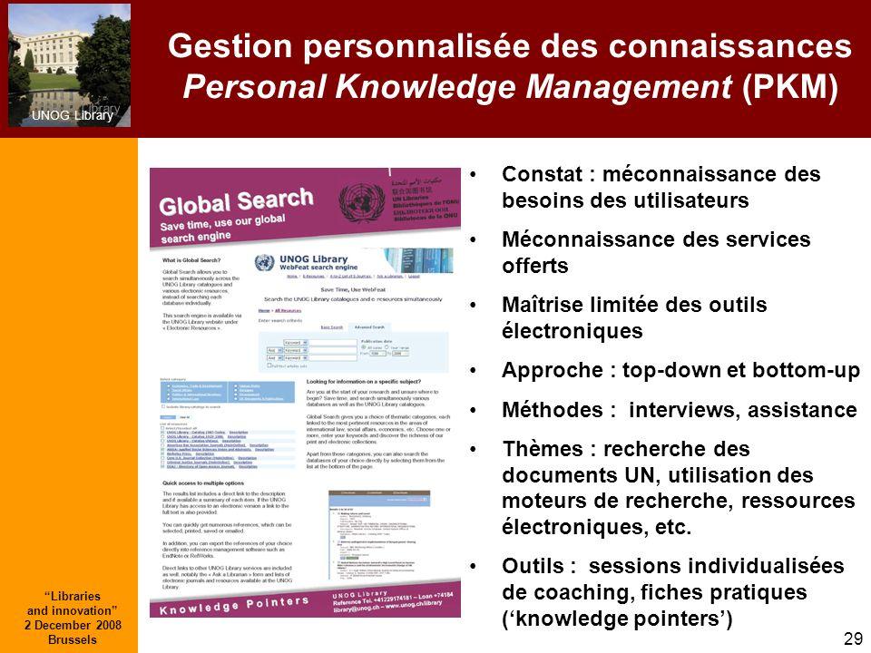 UNOG Library Libraries and innovation 2 December 2008 Brussels 29 Gestion personnalisée des connaissances Personal Knowledge Management (PKM) Constat