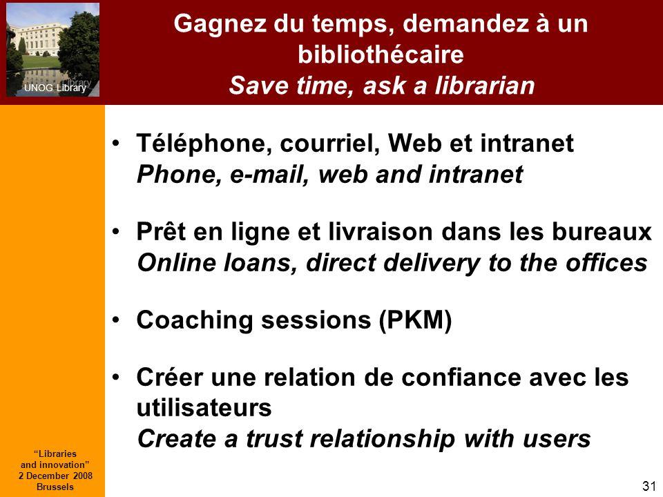 UNOG Library Libraries and innovation 2 December 2008 Brussels 31 Gagnez du temps, demandez à un bibliothécaire Save time, ask a librarian Téléphone,