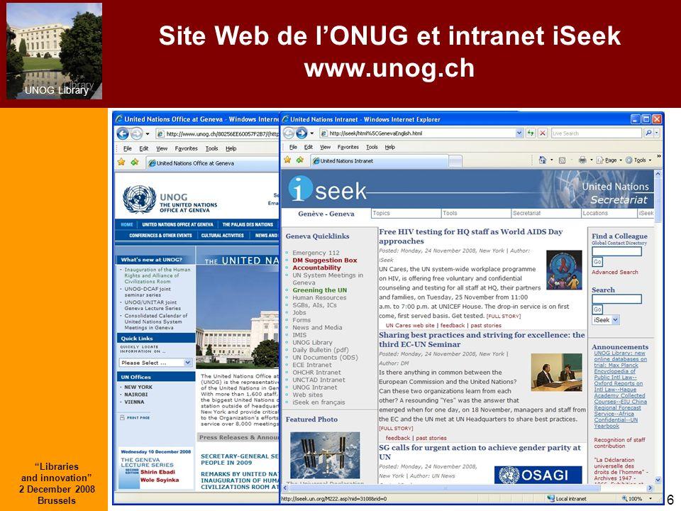 UNOG Library Libraries and innovation 2 December 2008 Brussels 6 Site Web de lONUG et intranet iSeek www.unog.ch