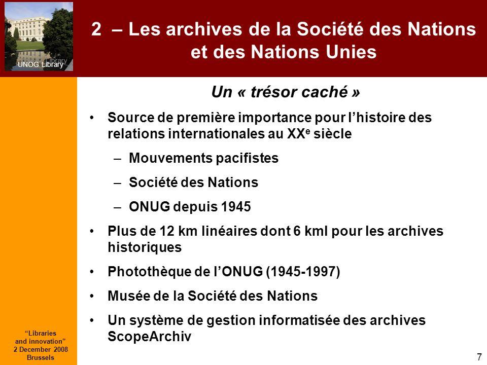 UNOG Library Libraries and innovation 2 December 2008 Brussels 7 2 – Les archives de la Société des Nations et des Nations Unies Un « trésor caché » S