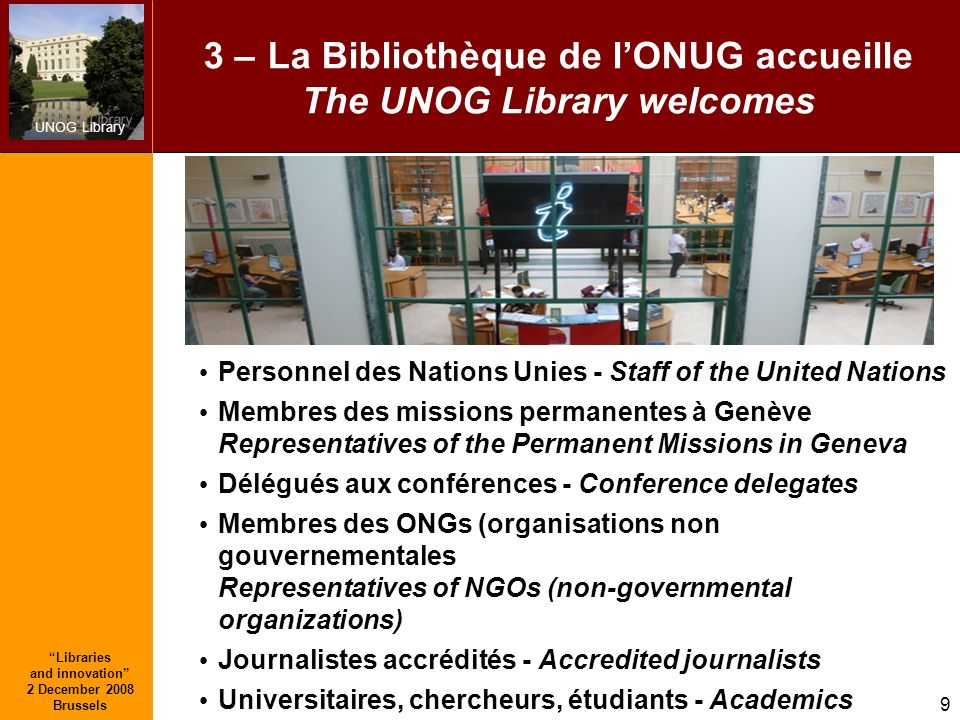 UNOG Library Libraries and innovation 2 December 2008 Brussels 9 3 – La Bibliothèque de lONUG accueille The UNOG Library welcomes Personnel des Nation
