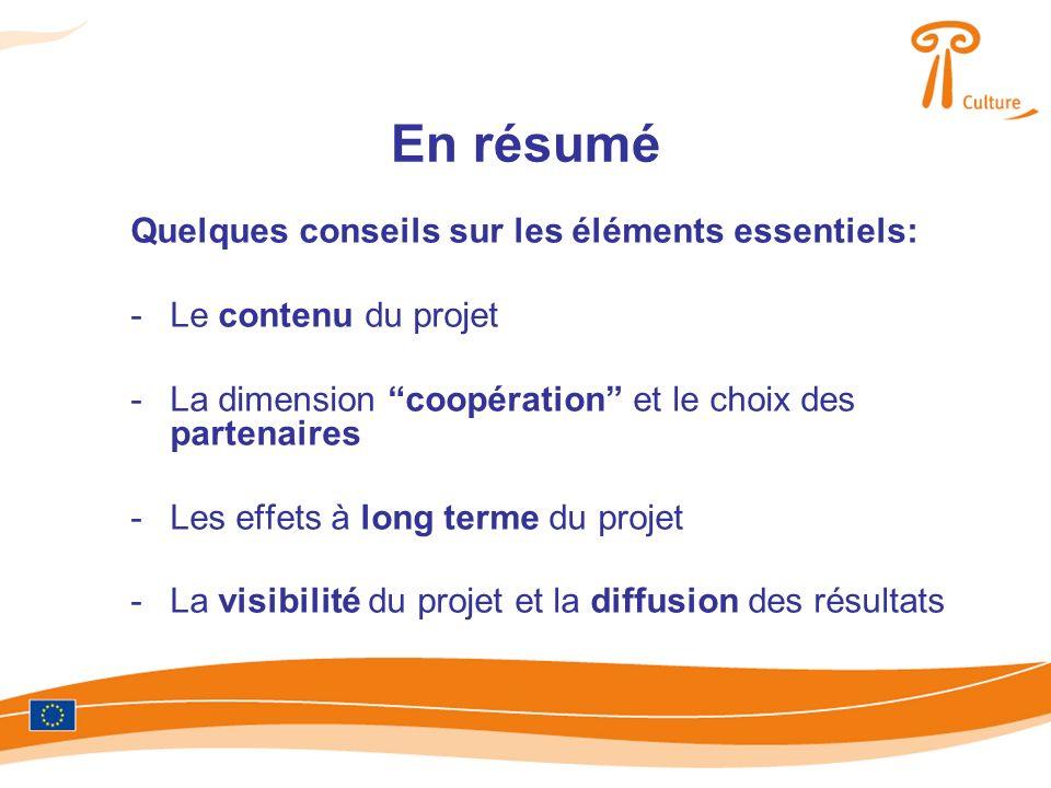 En résumé Quelques conseils sur les éléments essentiels: -Le contenu du projet -La dimension coopération et le choix des partenaires -Les effets à long terme du projet -La visibilité du projet et la diffusion des résultats