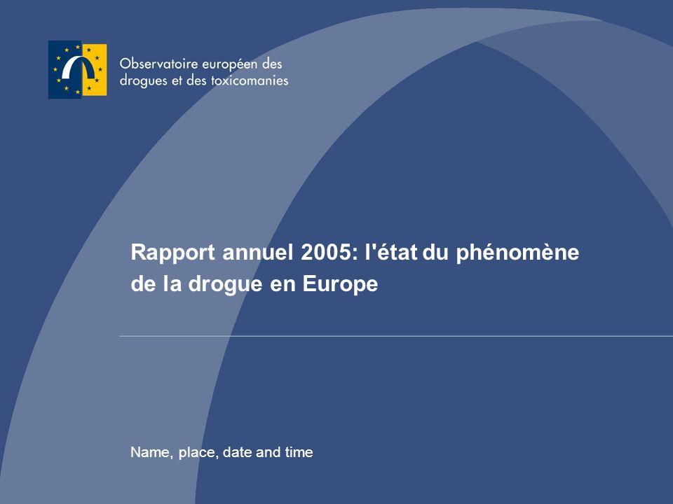 Rapport annuel 2005: létat du phénomène de la drogue en Europe Name, place, date and time Rapport annuel 2005: l état du phénomène de la drogue en Europe Name, place, date and time