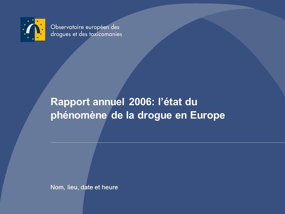 Rapport annuel 2006: létat du phénomène de la drogue en Europe Nom, lieu, date et heure