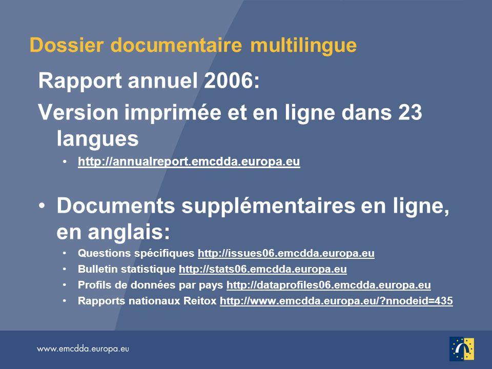 Dossier documentaire multilingue Rapport annuel 2006: Version imprimée et en ligne dans 23 langues http://annualreport.emcdda.europa.eu Documents supp