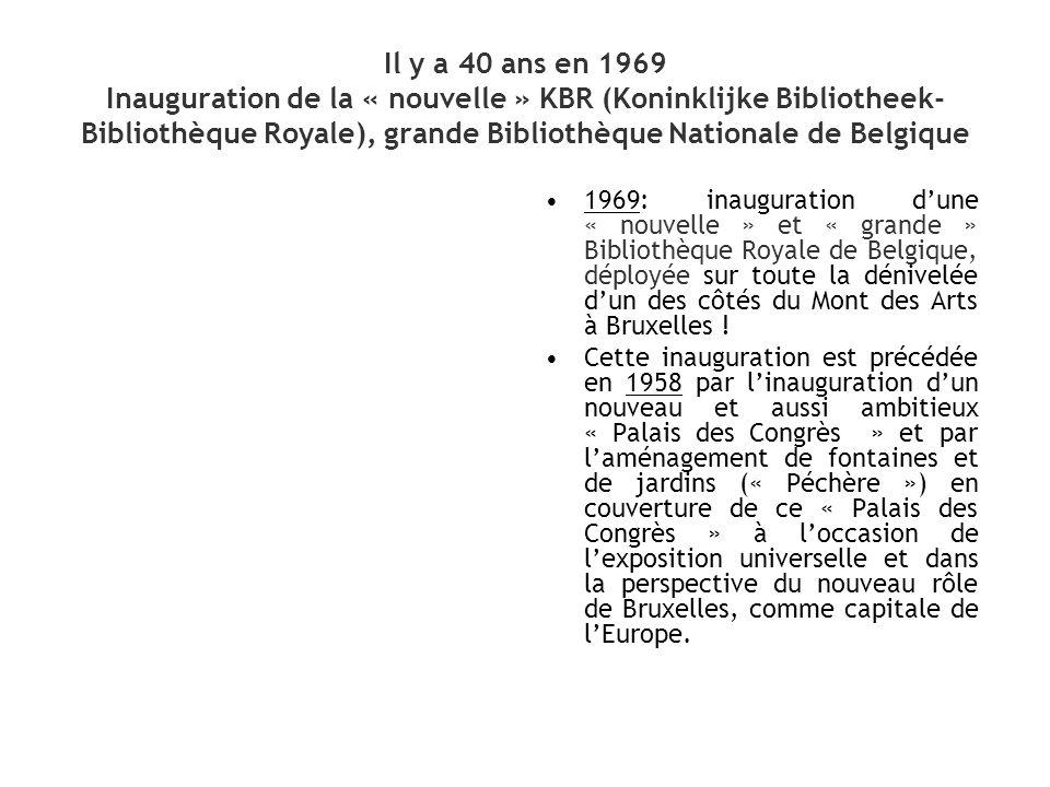 Il y a 40 ans en 1969 Inauguration de la « nouvelle » KBR (Koninklijke Bibliotheek- Bibliothèque Royale), grande Bibliothèque Nationale de Belgique 19