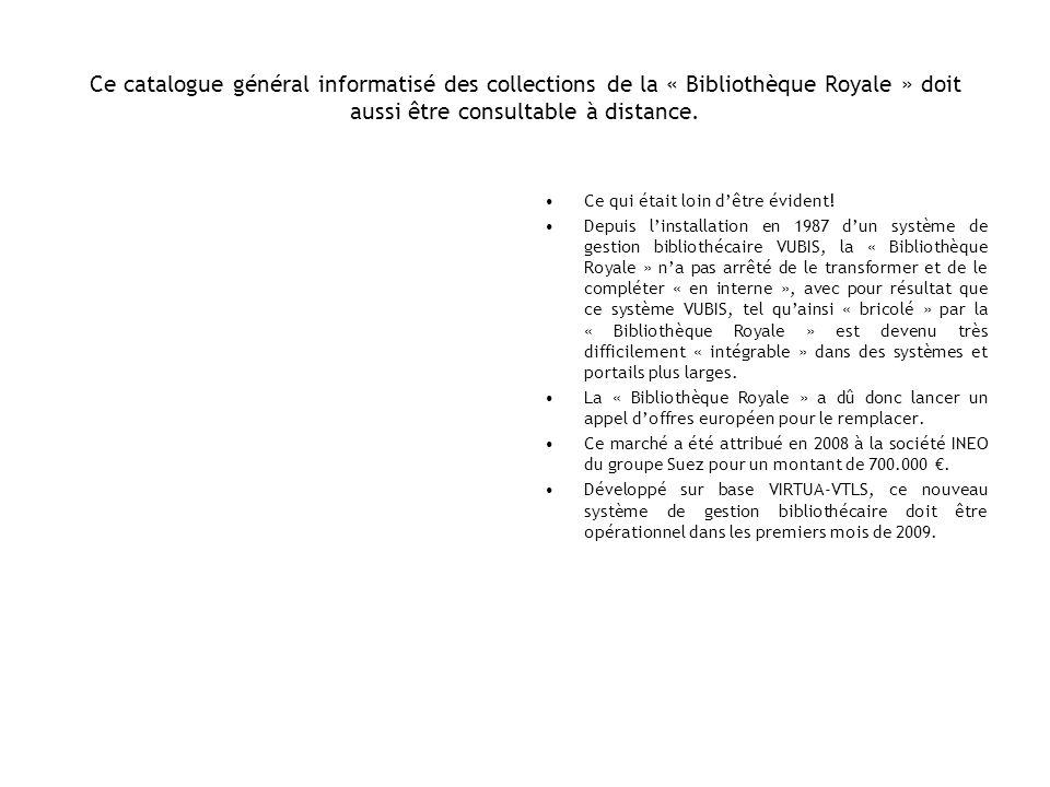 Ce catalogue général informatisé des collections de la « Bibliothèque Royale » doit aussi être consultable à distance. Ce qui était loin dêtre évident