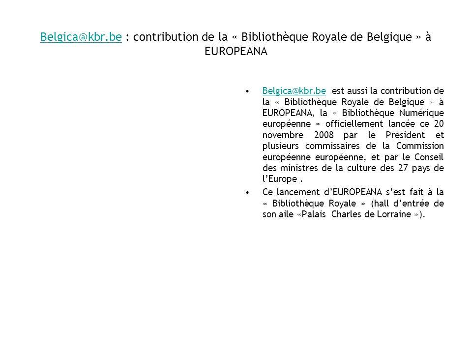 Belgica@kbr.be : contribution de la « Bibliothèque Royale de Belgique » à EUROPEANA Belgica@kbr.be est aussi la contribution de la « Bibliothèque Roya