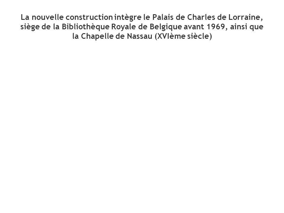 La nouvelle construction intègre le Palais de Charles de Lorraine, siège de la Bibliothèque Royale de Belgique avant 1969, ainsi que la Chapelle de Na